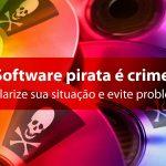 Denúncia de pirataria? Antecipe-se!  Saiba quais são as vantagens do uso de softwares originais e proteja-se.