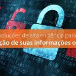 Quatro Soluções de alta eficiência para a proteção de suas informações on-line